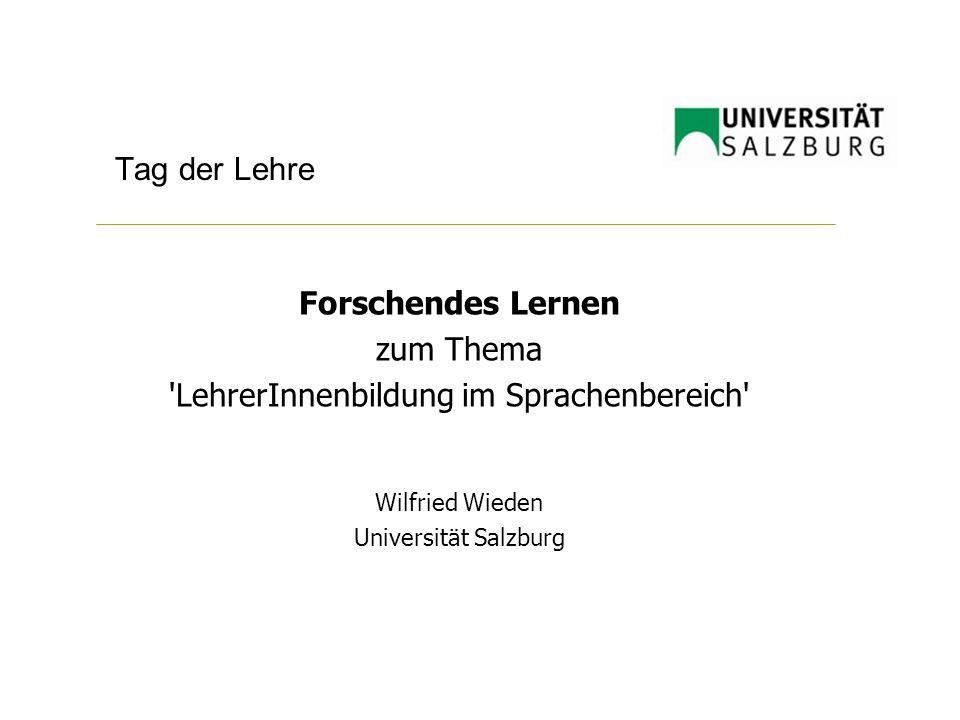 Tag der Lehre Forschendes Lernen zum Thema 'LehrerInnenbildung im Sprachenbereich' Wilfried Wieden Universität Salzburg