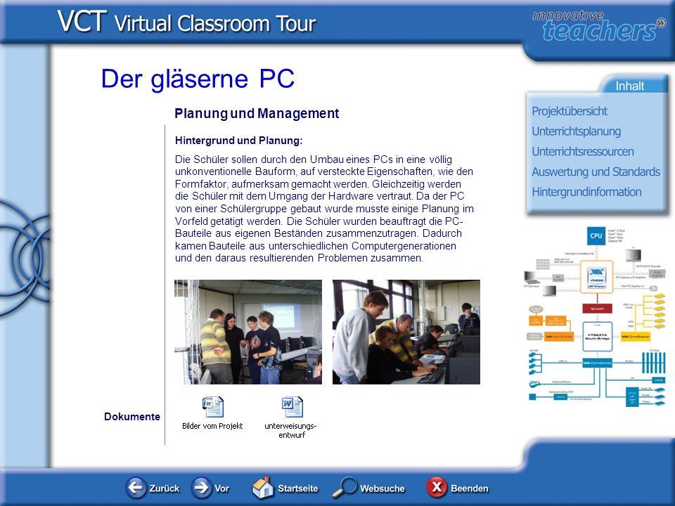 Planung und Management Dokumente Der gläserne PC Hintergrund und Planung: Die Schüler sollen durch den Umbau eines PCs in eine völlig unkonventionelle