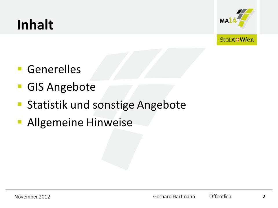 November 2012Gerhard Hartmann Öffentlich2 Inhalt Generelles GIS Angebote Statistik und sonstige Angebote Allgemeine Hinweise