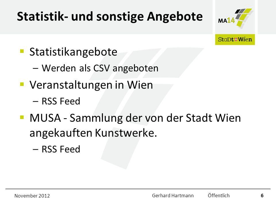 Statistik- und sonstige Angebote Statistikangebote –Werden als CSV angeboten Veranstaltungen in Wien –RSS Feed MUSA - Sammlung der von der Stadt Wien