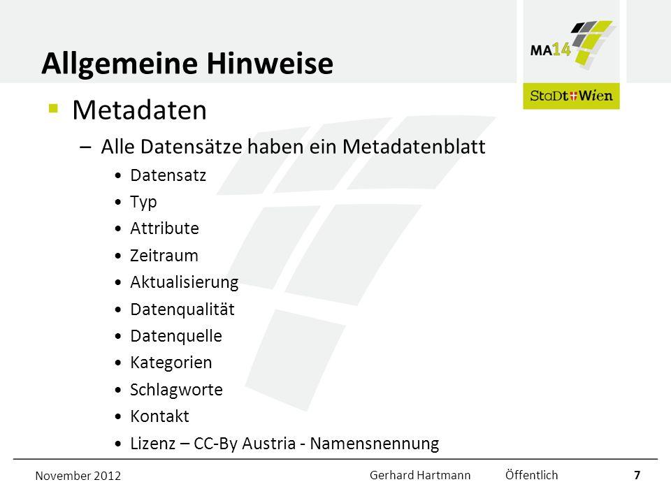Allgemeine Hinweise Formate und Schnittstellen –http://data.wien.gv.at/formate/http://data.wien.gv.at/formate/ Geowebservice Stadtplan Icons Hintergrundinformationen –http://data.wien.gv.at/formate/http://data.wien.gv.at/formate/ WMS mit SLD Koordinatenumrechnung OGD Inhalte in Google Maps und Google Earth November 2012Gerhard Hartmann Öffentlich8