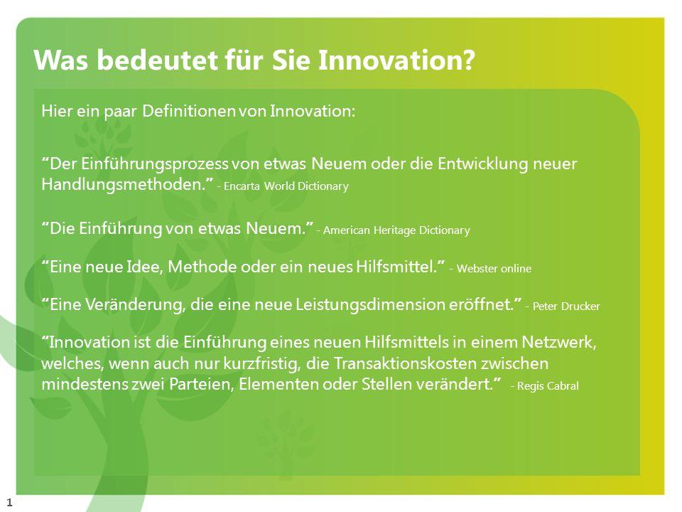 1 Was bedeutet für Sie Innovation? Hier ein paar Definitionen von Innovation: Der Einführungsprozess von etwas Neuem oder die Entwicklung neuer Handlu