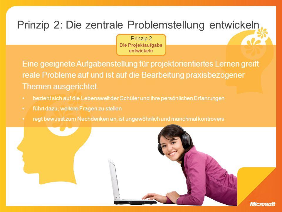 Prinzip 2: Die zentrale Problemstellung entwickeln Eine geeignete Aufgabenstellung für projektorientiertes Lernen greift reale Probleme auf und ist au