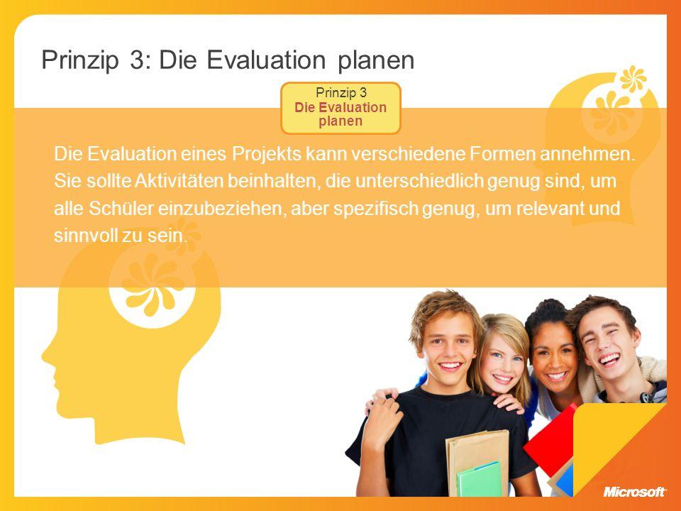 Prinzip 3: Die Evaluation planen Die Evaluation eines Projekts kann verschiedene Formen annehmen. Sie sollte Aktivitäten beinhalten, die unterschiedli