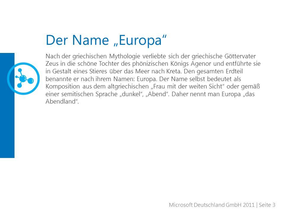 Microsoft Deutschland GmbH 2011 | Seite 3 Der Name Europa Nach der griechischen Mythologie verliebte sich der griechische Göttervater Zeus in die schö