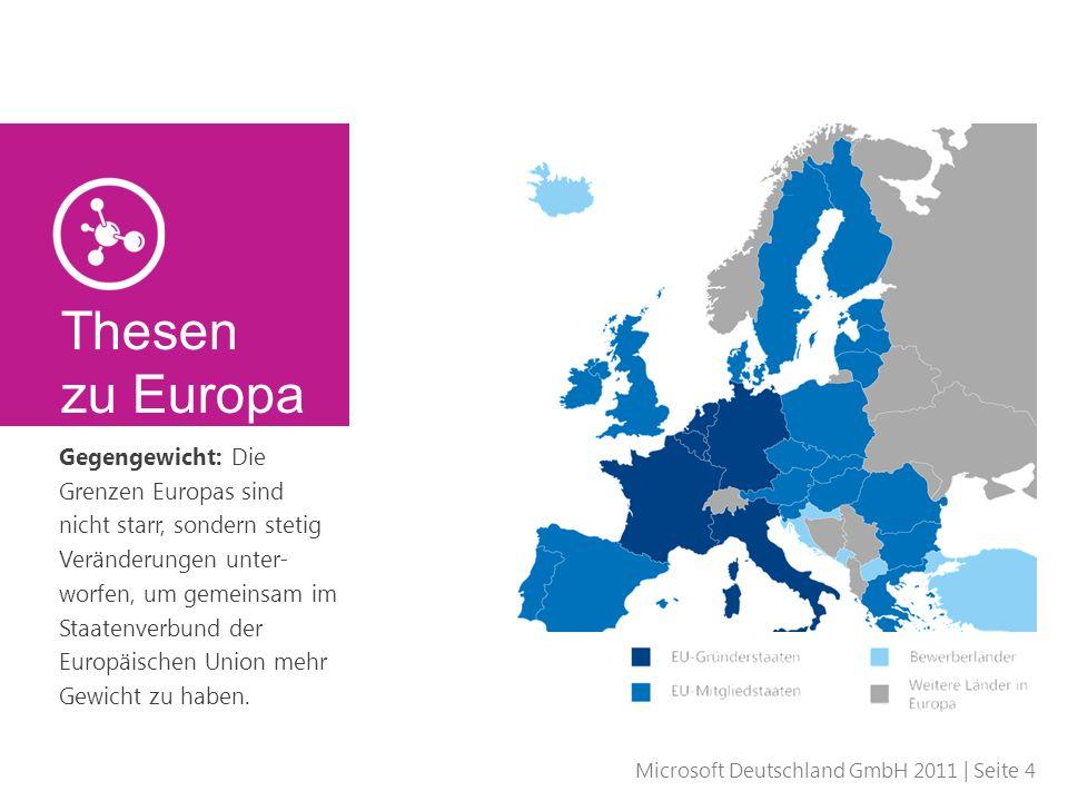 Microsoft Deutschland GmbH 2011 | Seite 5 Friedenssicherung: Es gibt seit über einem halben Jahrhundert Frieden zwischen den Mitglied- staaten der Europäischen Union und ist damit das erfolgreichste Friedens- projekt in der Geschichte.