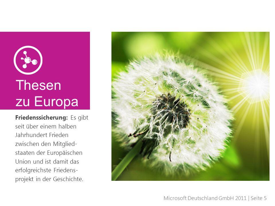 Microsoft Deutschland GmbH 2011 | Seite 5 Friedenssicherung: Es gibt seit über einem halben Jahrhundert Frieden zwischen den Mitglied- staaten der Eur