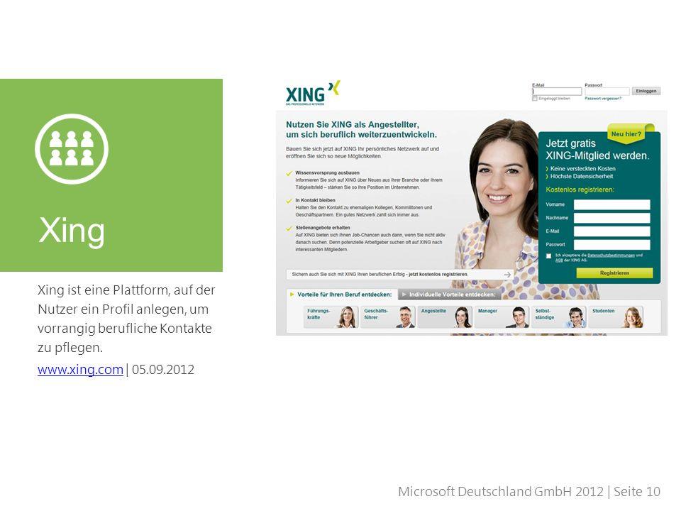 Microsoft Deutschland GmbH 2012 | Seite 10 Xing ist eine Plattform, auf der Nutzer ein Profil anlegen, um vorrangig berufliche Kontakte zu pflegen. ww