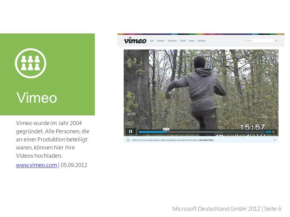 Microsoft Deutschland GmbH 2012 | Seite 6 Vimeo wurde im Jahr 2004 gegründet. Alle Personen, die an einer Produktion beteiligt waren, können hier ihre