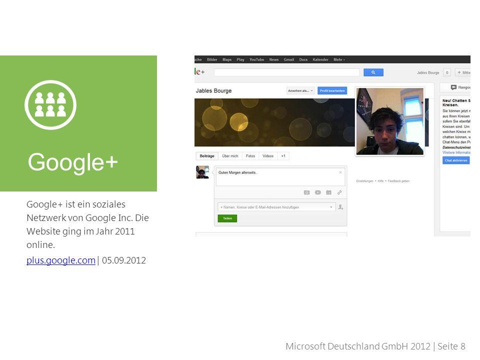 Microsoft Deutschland GmbH 2012 | Seite 8 Google+ ist ein soziales Netzwerk von Google Inc. Die Website ging im Jahr 2011 online. plus.google.complus.