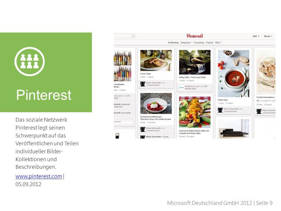 Microsoft Deutschland GmbH 2012 | Seite 9 Das soziale Netzwerk Pinterest legt seinen Schwerpunkt auf das Veröffentlichen und Teilen individueller Bild