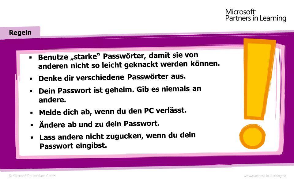 © Microsoft Deutschland GmbHwww.partners-in-learning.de Starke Passwörter Hey, was macht ihr da an meinem Computer! Komm, lass uns was bei ihr an die