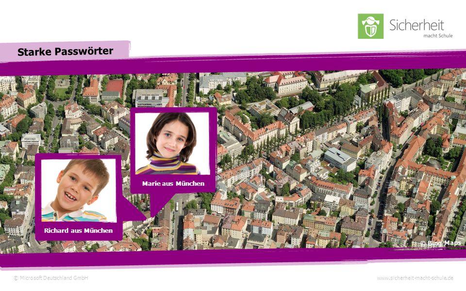 © Microsoft Deutschland GmbHwww.sicherheit-macht-schule.de Starke Passwörter Richard aus München Marie aus München © Bing Maps