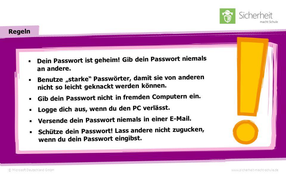© Microsoft Deutschland GmbHwww.sicherheit-macht-schule.de Regeln Dein Passwort ist geheim.
