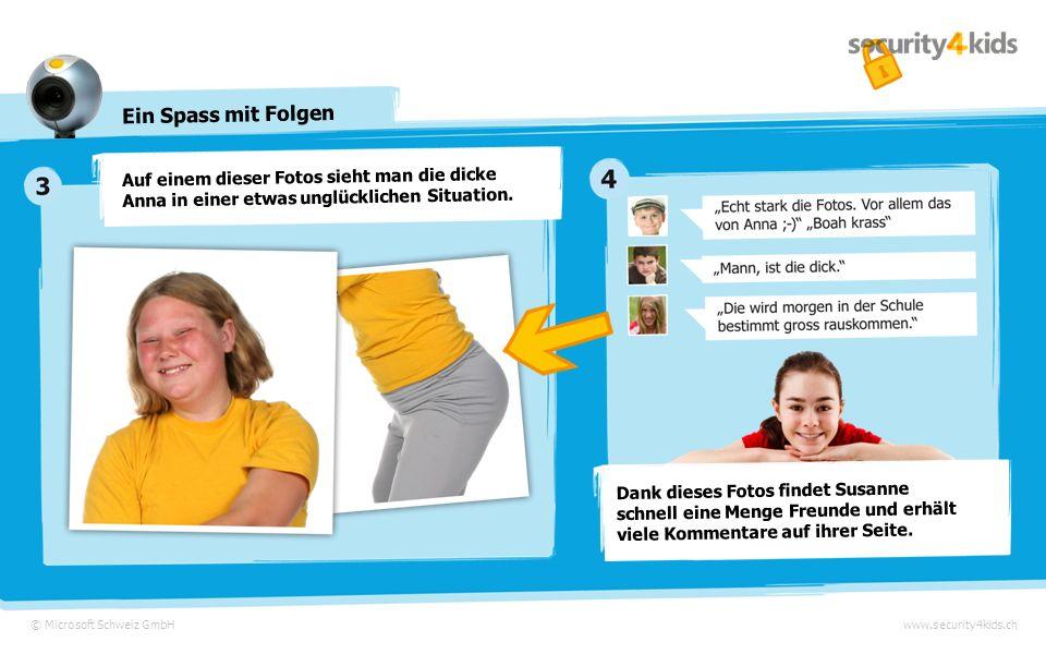 © Microsoft Schweiz GmbHwww.security4kids.ch Ein Spass mit Folgen Susanne hat sich in einem sozialen Netzwerk angemeldet. Sie lädt Fotos hoch, auf den