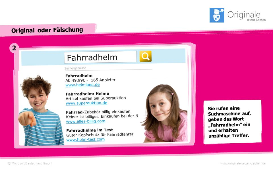 © Microsoft Deutschland GmbH Original oder Fälschung www.originale-setzen-zeichen.de Sie rufen eine Suchmaschine auf, geben das Wort Fahrradhelm ein und erhalten unzählige Treffer.