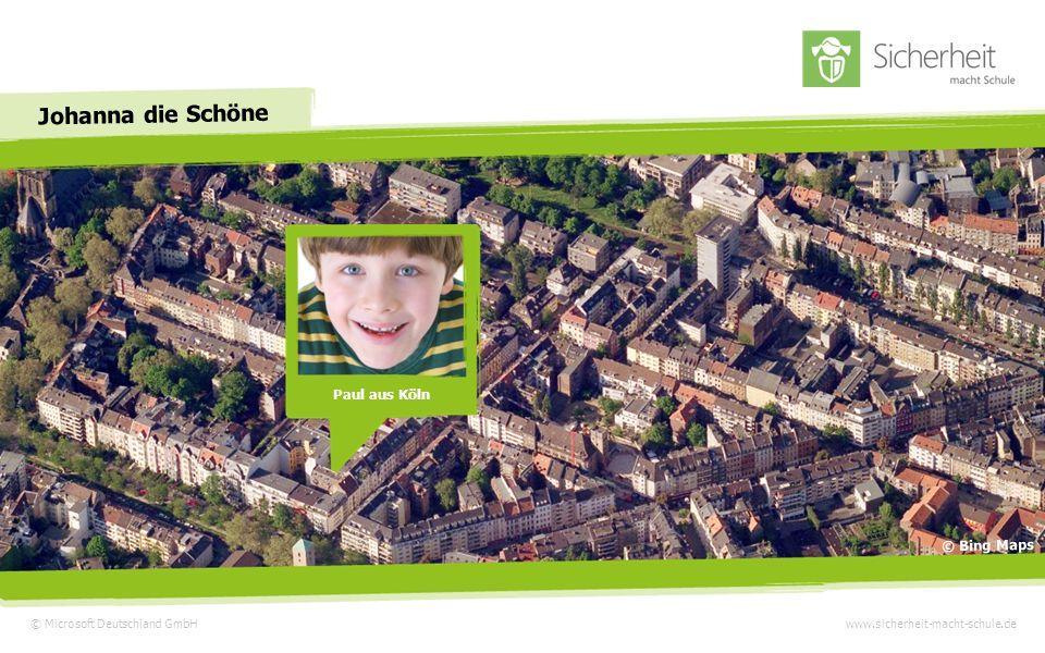 © Microsoft Deutschland GmbHwww.sicherheit-macht-schule.de Johanna die Schöne Paul aus Köln © Bing Maps