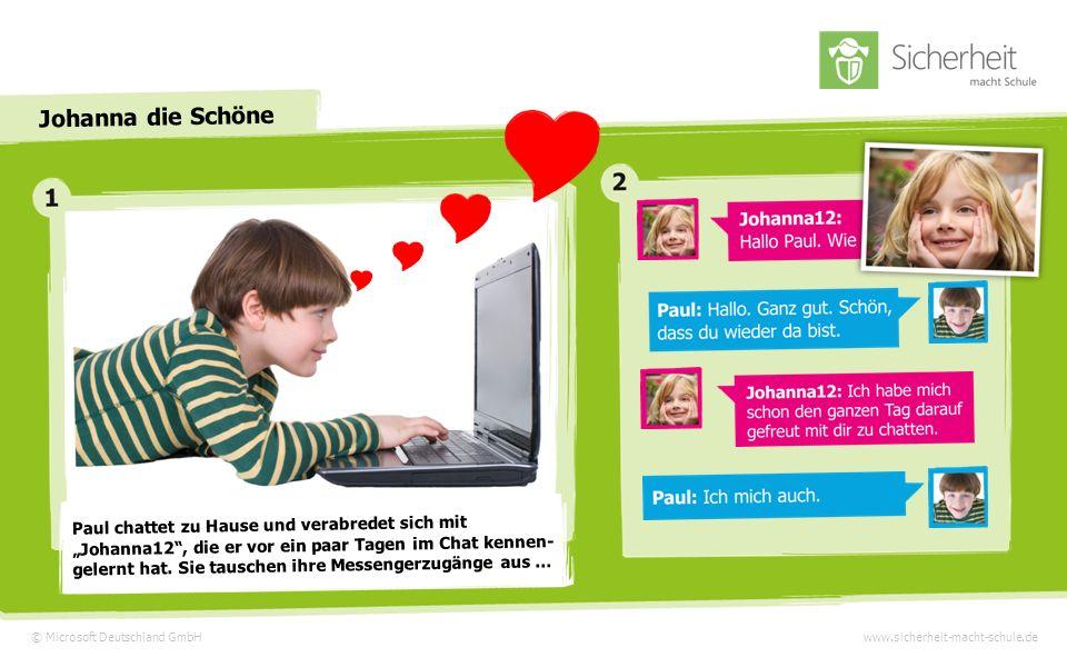 © Microsoft Deutschland GmbHwww.sicherheit-macht-schule.de Johanna die Schöne Paul chattet zu Hause und verabredet sich mit Johanna12, die er vor ein paar Tagen im Chat kennen- gelernt hat.
