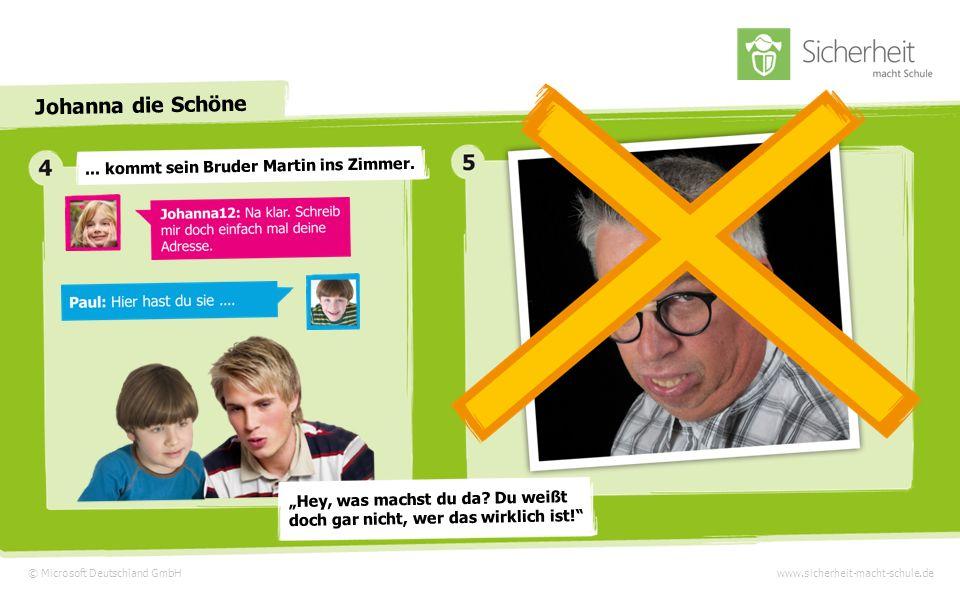 © Microsoft Deutschland GmbHwww.sicherheit-macht-schule.de Johanna die Schöne Nach kurzer Zeit schlägt Johanna12 ein Treffen vor und bittet Paul, seine Adresse in den Messi zu schreiben.