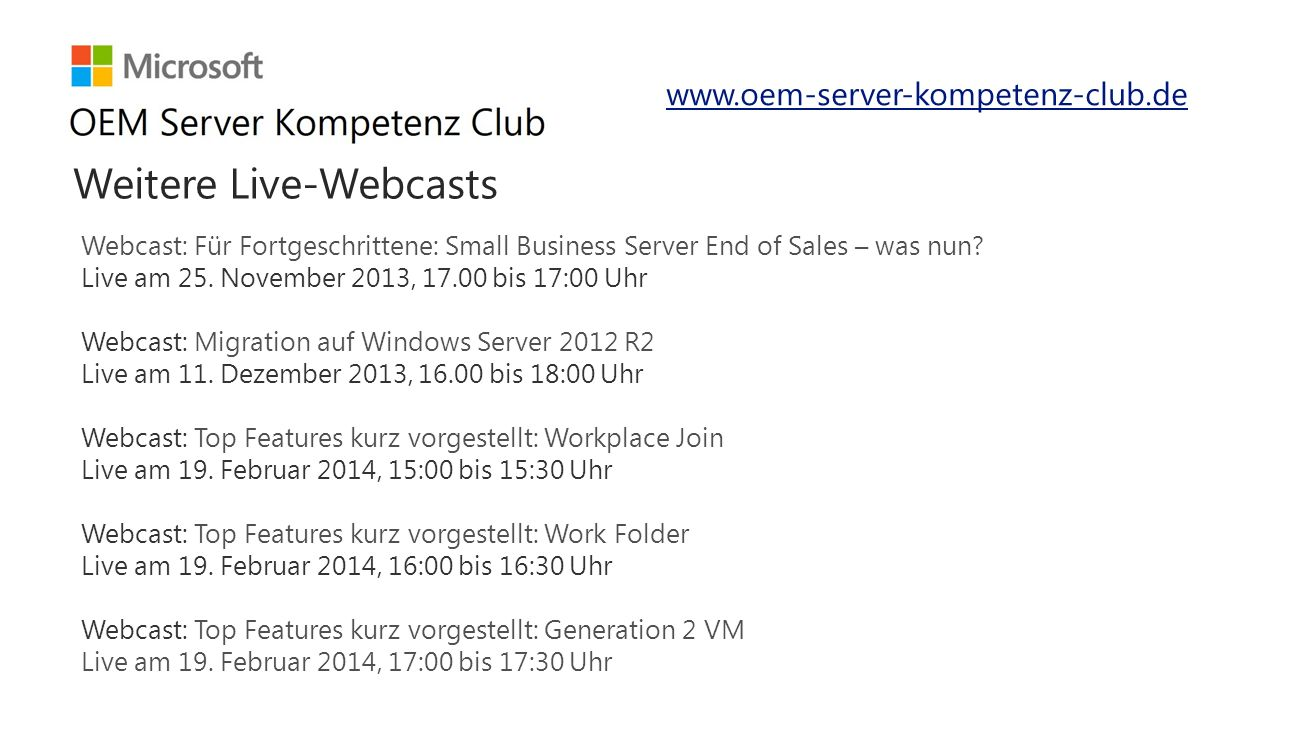 Webcast: Für Fortgeschrittene: Small Business Server End of Sales – was nun? Live am 25. November 2013, 17.00 bis 17:00 Uhr Webcast: Migration auf Win