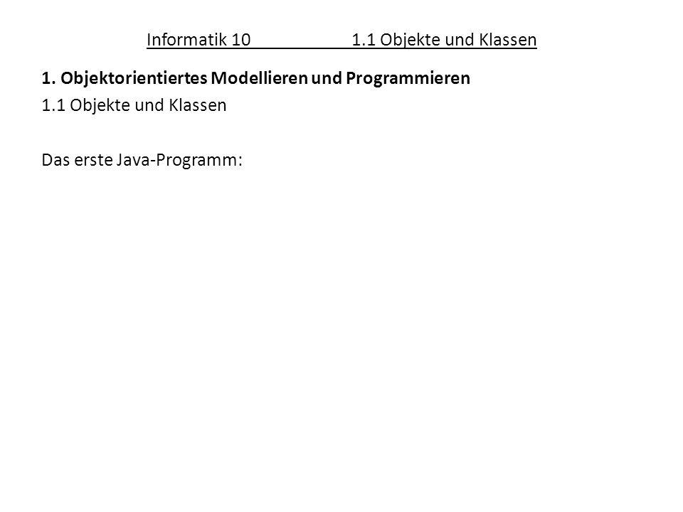 Informatik 101.1 Objekte und Klassen 1. Objektorientiertes Modellieren und Programmieren 1.1 Objekte und Klassen Das erste Java-Programm: