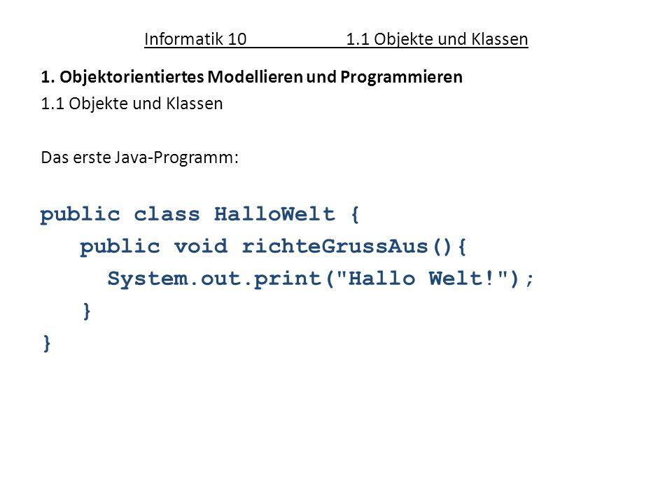 Informatik 101.1 Objekte und Klassen 1. Objektorientiertes Modellieren und Programmieren 1.1 Objekte und Klassen Das erste Java-Programm: public class