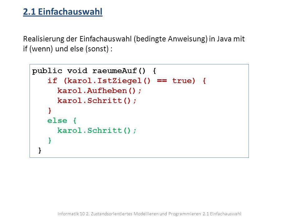 Informatik 10 2. Zustandsorientiertes Modellieren und Programmieren 2.1 Einfachauswahl 2.1 Einfachauswahl Realisierung der Einfachauswahl (bedingte An
