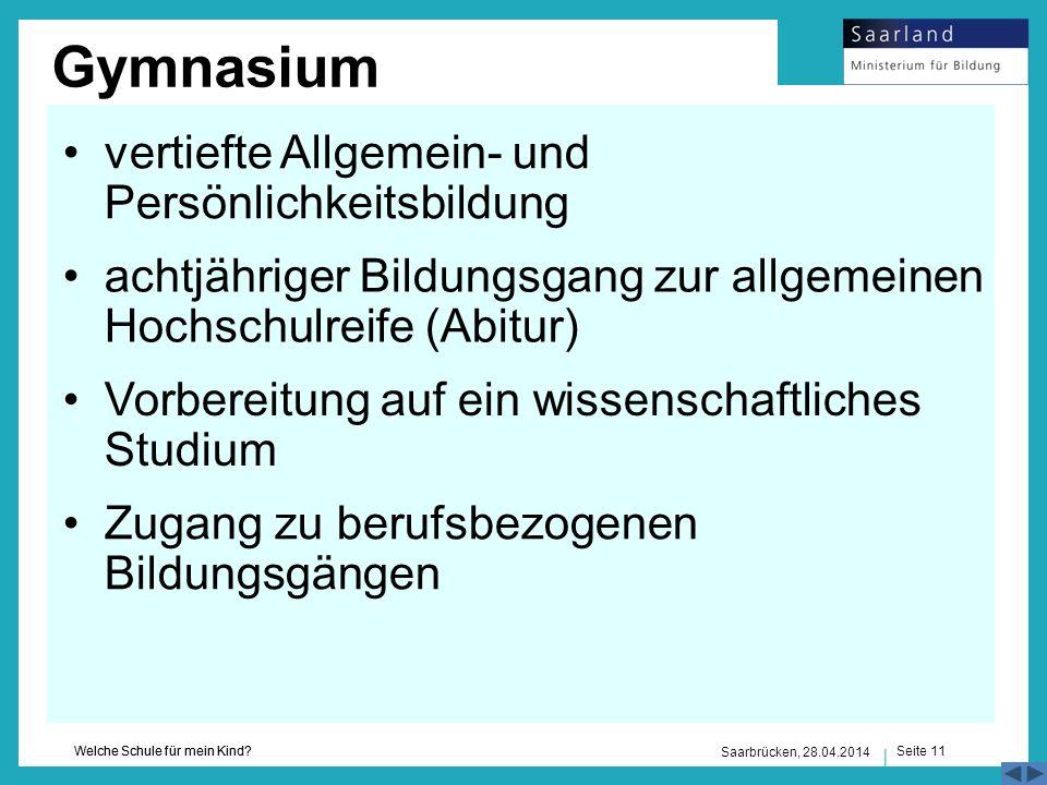 Seite 11 Welche Schule für mein Kind? Saarbrücken, 28.04.2014 Gymnasium Vorbereitung auf ein wissenschaftliches Studium Zugang zu berufsbezogenen Bild