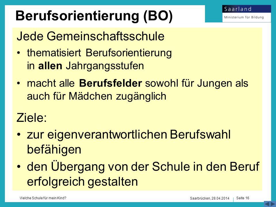 Seite 16 Welche Schule für mein Kind? Jede Gemeinschaftsschule Saarbrücken, 28.04.2014 thematisiert Berufsorientierung in allen Jahrgangsstufen Berufs