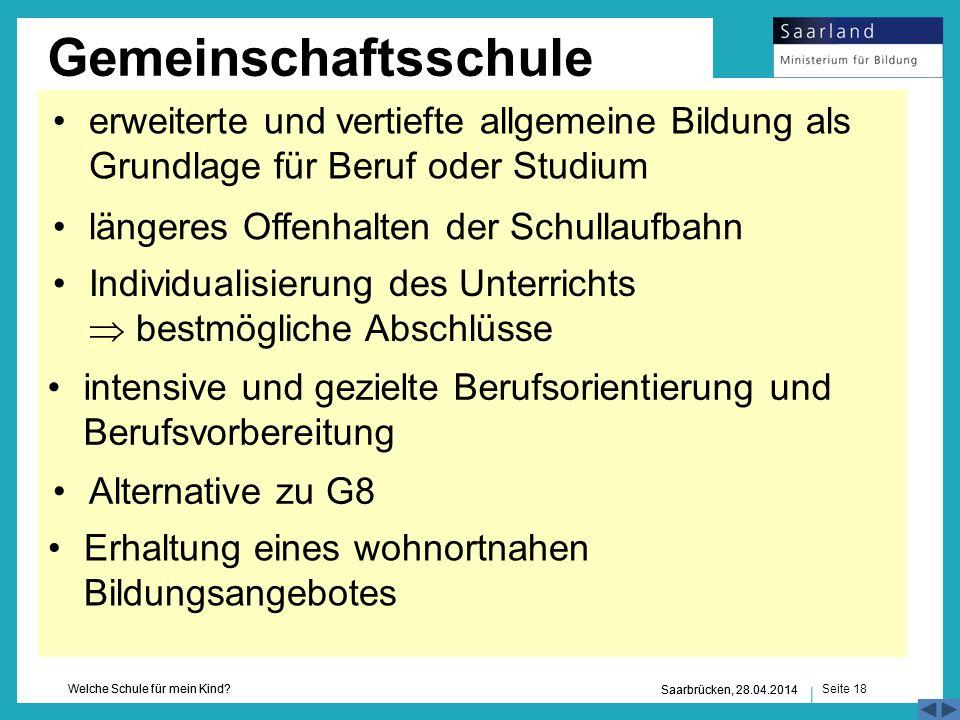 Seite 18 Welche Schule für mein Kind? Saarbrücken, 28.04.2014 Gemeinschaftsschule Erhaltung eines wohnortnahen Bildungsangebotes Alternative zu G8 län