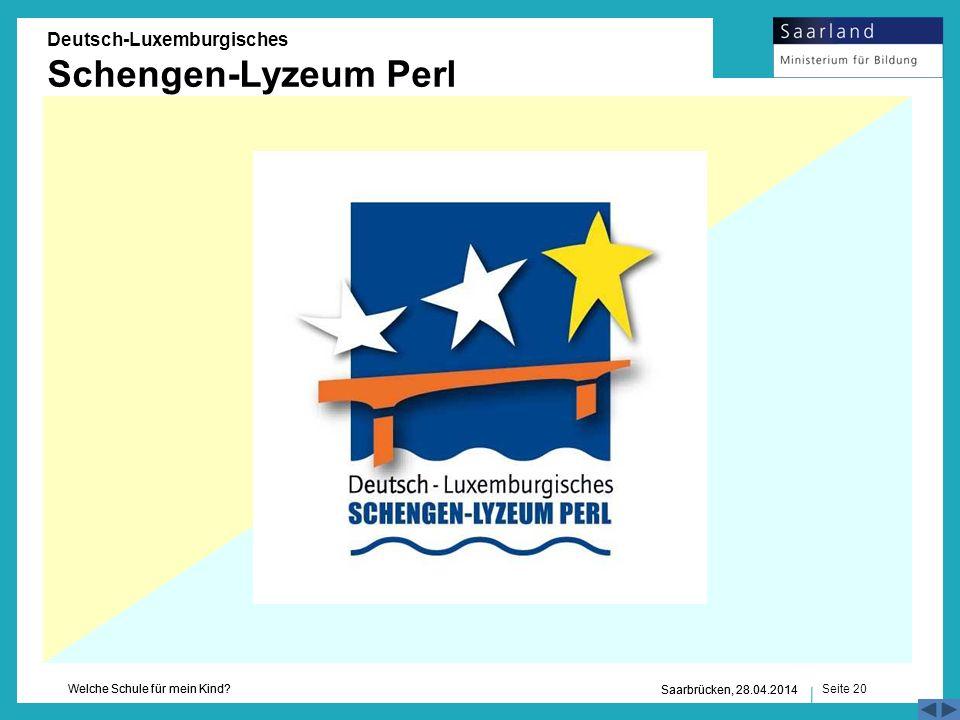 Seite 20 Welche Schule für mein Kind? Saarbrücken, 28.04.2014 Deutsch-Luxemburgisches Schengen-Lyzeum Perl