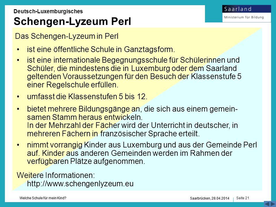 Seite 21 Welche Schule für mein Kind? Saarbrücken, 28.04.2014 Deutsch-Luxemburgisches Schengen-Lyzeum Perl Das Schengen-Lyzeum in Perl ist eine öffent