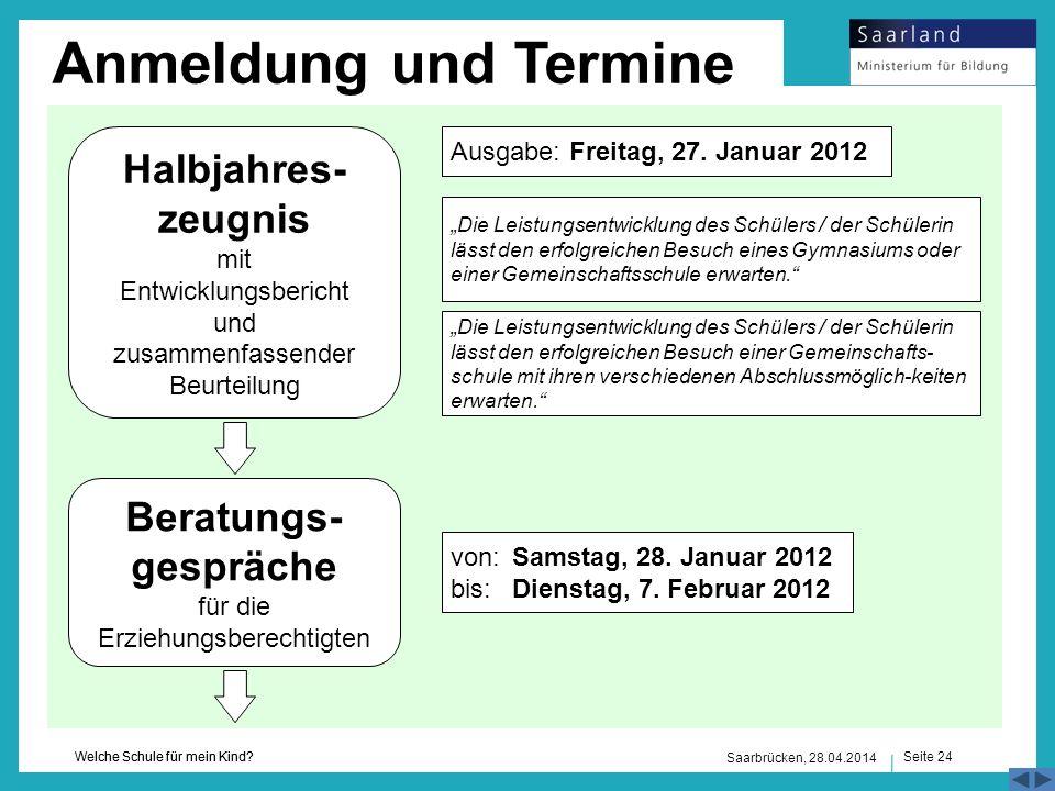 Seite 24 Welche Schule für mein Kind? Saarbrücken, 28.04.2014 Anmeldung und Termine Halbjahres- zeugnis mit Entwicklungsbericht und zusammenfassender