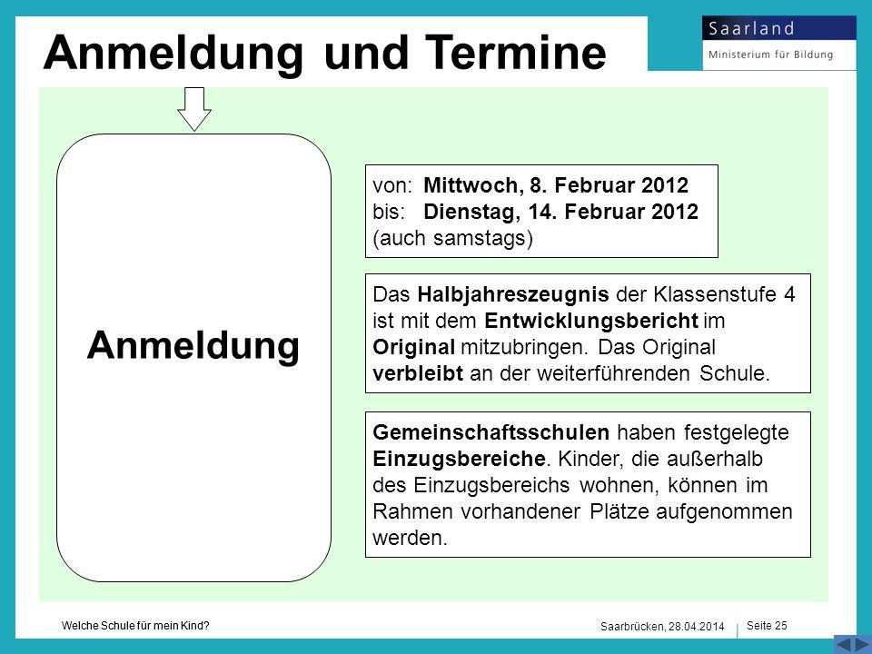 Seite 25 Welche Schule für mein Kind? Saarbrücken, 28.04.2014 Anmeldung und Termine Anmeldung Das Halbjahreszeugnis der Klassenstufe 4 ist mit dem Ent