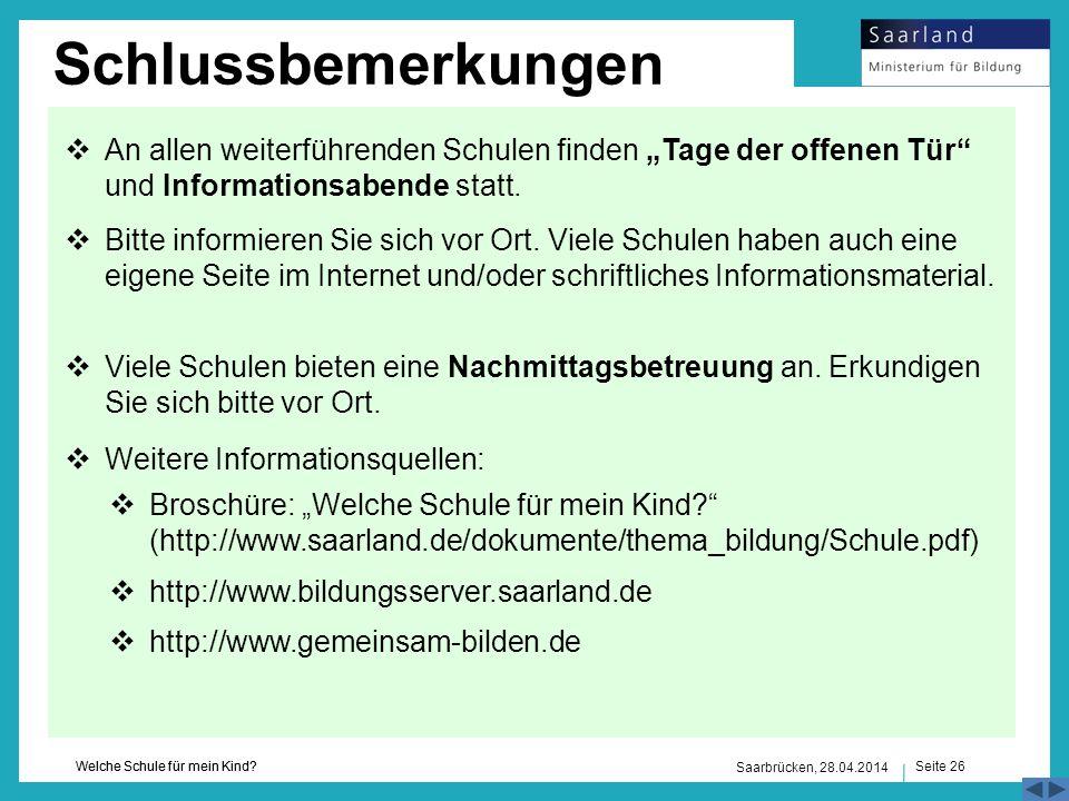 Seite 26 Welche Schule für mein Kind? Saarbrücken, 28.04.2014 Schlussbemerkungen An allen weiterführenden Schulen finden Tage der offenen Tür und Info