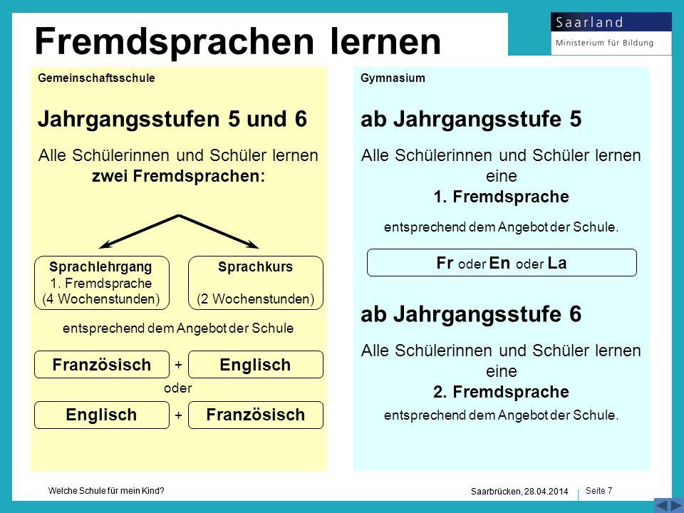 Seite 7 Welche Schule für mein Kind? Saarbrücken, 28.04.2014 Fremdsprachen lernen Saarbrücken, 28.04.2014 Jahrgangsstufen 5 und 6ab Jahrgangsstufe 5 a