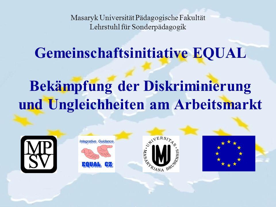 Masaryk Universität Pädagogische Fakultät Lehrstuhl für Sonderpädagogik Gemeinschaftsinitiative EQUAL Bekämpfung der Diskriminierung und Ungleichheiten am Arbeitsmarkt
