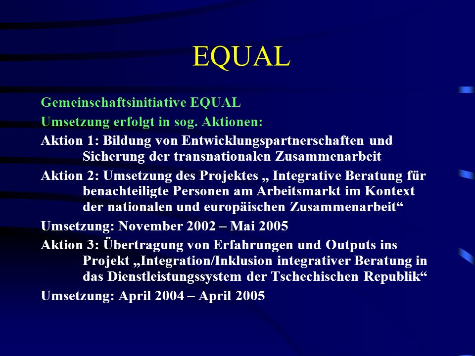 EQUAL Gemeinschaftsinitiative EQUAL Umsetzung erfolgt in sog.