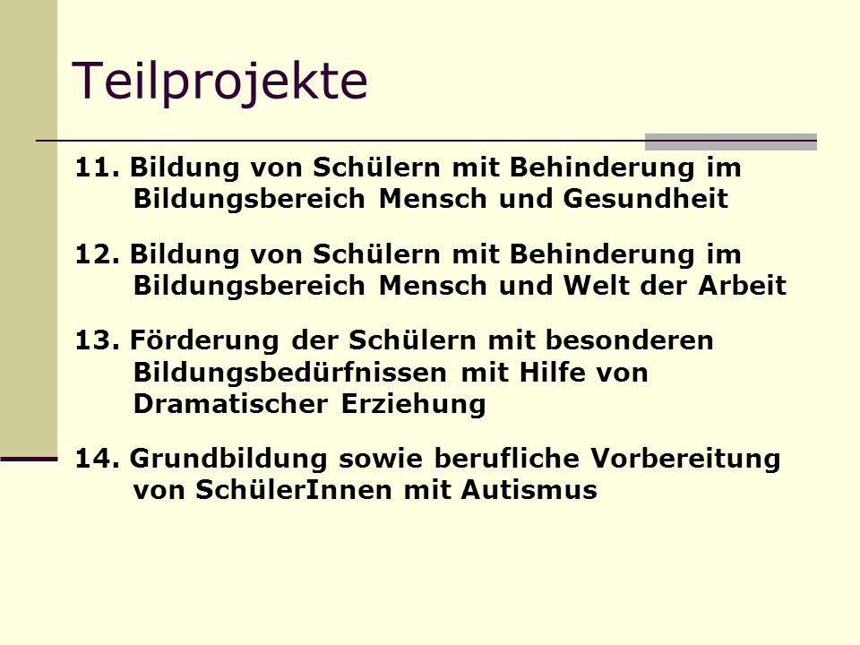 Teilprojekte 11. Bildung von Schülern mit Behinderung im Bildungsbereich Mensch und Gesundheit 12.