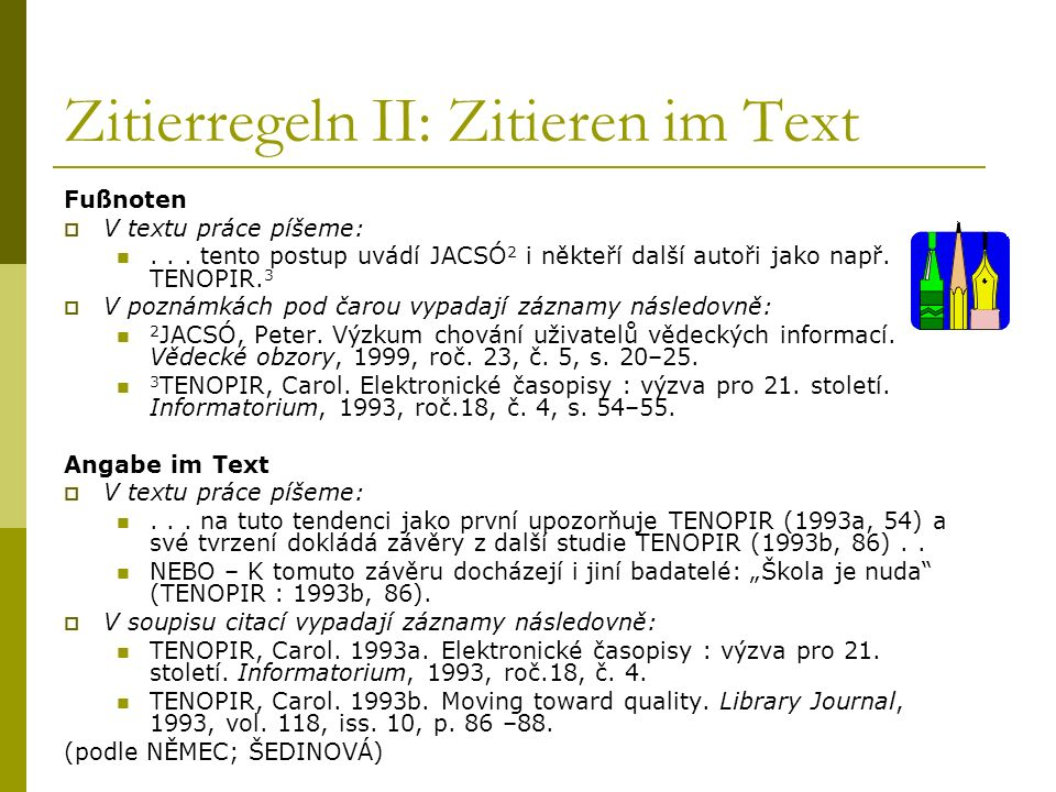 Zitierregeln II: Zitieren im Text Fußnoten V textu práce píšeme:... tento postup uvádí JACSÓ 2 i někteří další autoři jako např. TENOPIR. 3 V poznámká