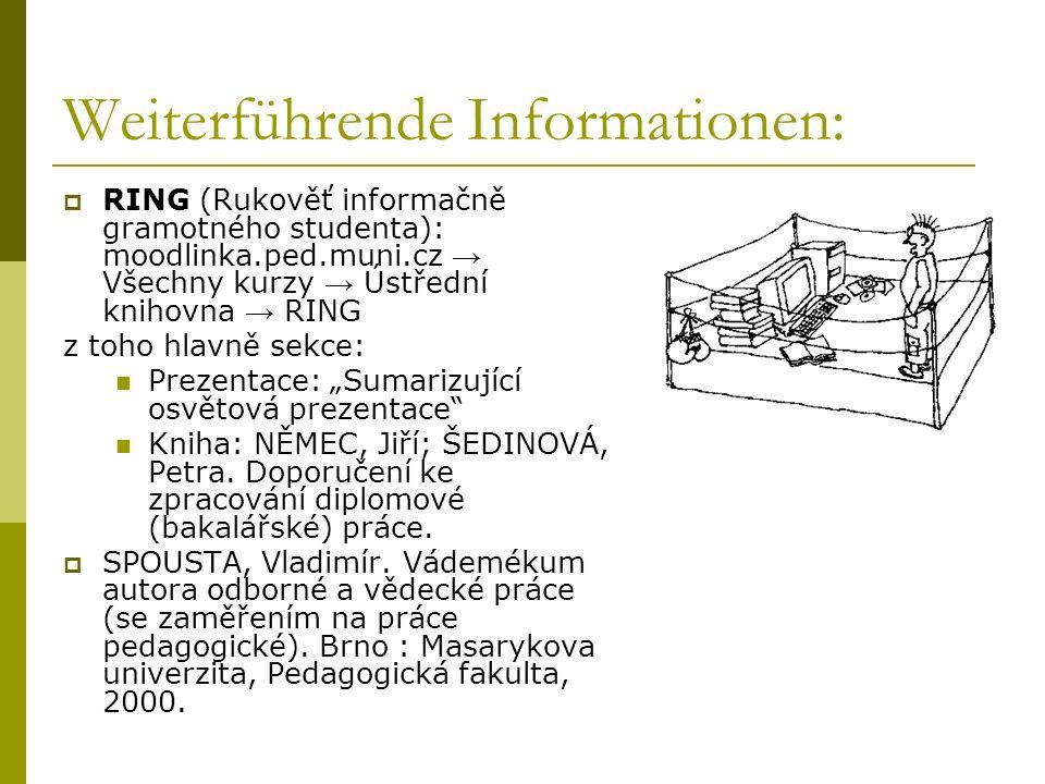 Weiterführende Informationen: RING (Rukověť informačně gramotného studenta): moodlinka.ped.muni.cz Všechny kurzy Ústřední knihovna RING z toho hlavně