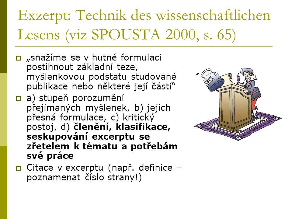 Exzerpt: Technik des wissenschaftlichen Lesens (viz SPOUSTA 2000, s. 65) snažíme se v hutné formulaci postihnout základní teze, myšlenkovou podstatu s