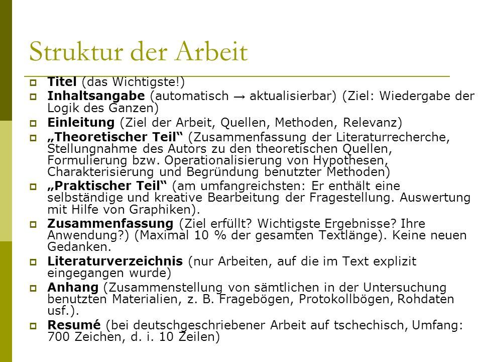 Struktur der Arbeit Titel (das Wichtigste!) Inhaltsangabe (automatisch aktualisierbar) (Ziel: Wiedergabe der Logik des Ganzen) Einleitung (Ziel der Ar