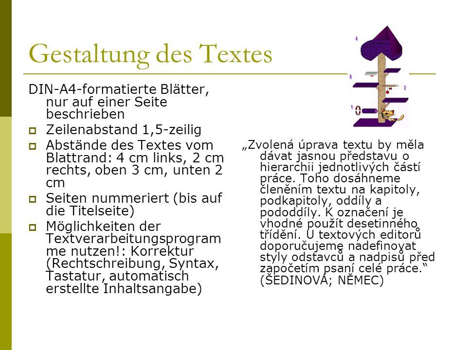 Gestaltung des Textes DIN-A4-formatierte Blätter, nur auf einer Seite beschrieben Zeilenabstand 1,5-zeilig Abstände des Textes vom Blattrand: 4 cm lin