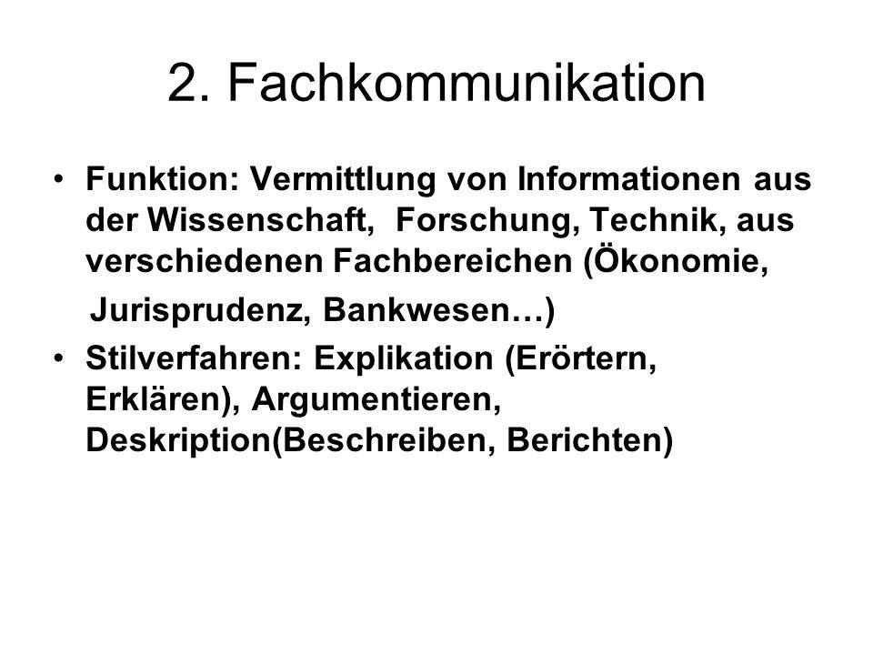 2. Fachkommunikation Funktion: Vermittlung von Informationen aus der Wissenschaft, Forschung, Technik, aus verschiedenen Fachbereichen (Ökonomie, Juri