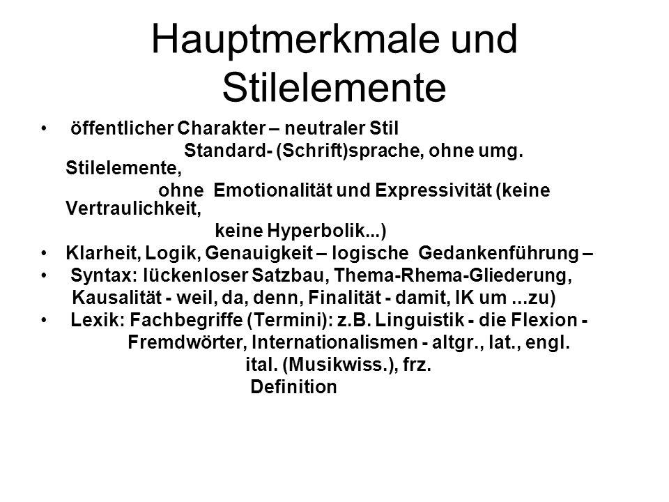 Hauptmerkmale und Stilelemente öffentlicher Charakter – neutraler Stil Standard- (Schrift)sprache, ohne umg. Stilelemente, ohne Emotionalität und Expr