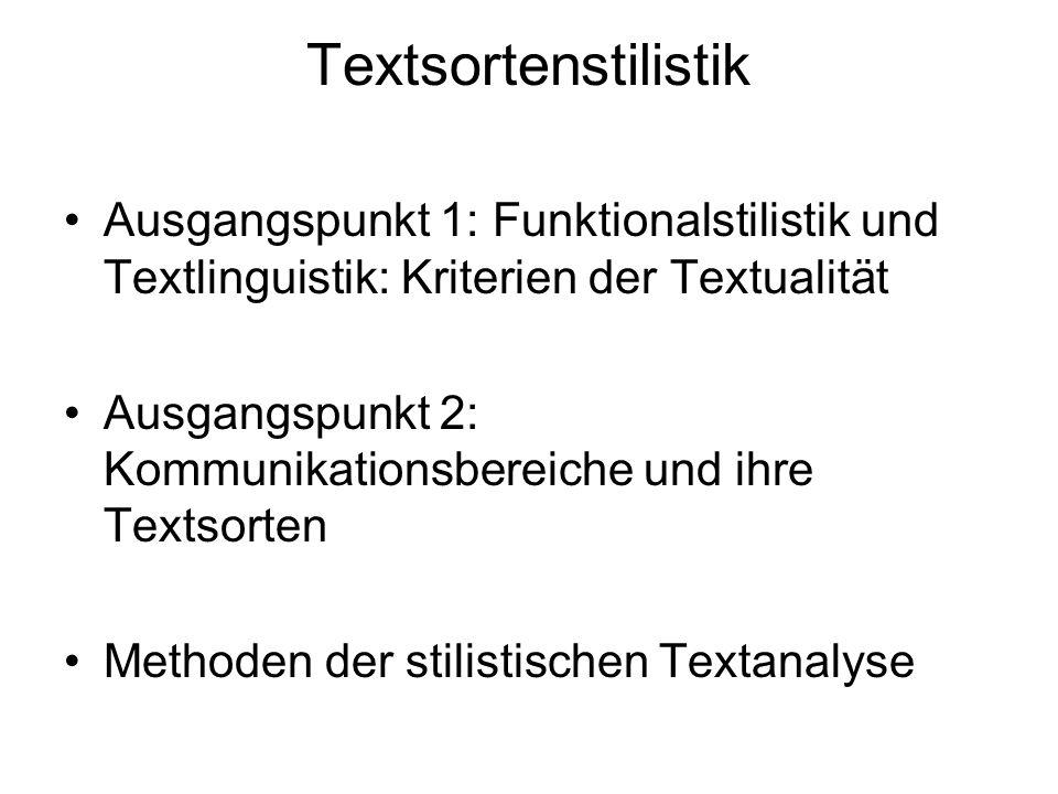 Textsortenstilistik Ausgangspunkt 1: Funktionalstilistik und Textlinguistik: Kriterien der Textualität Ausgangspunkt 2: Kommunikationsbereiche und ihr