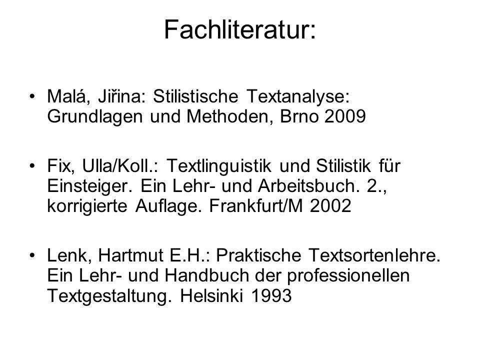 Fachliteratur: Malá, Jiřina: Stilistische Textanalyse: Grundlagen und Methoden, Brno 2009 Fix, Ulla/Koll.: Textlinguistik und Stilistik für Einsteiger