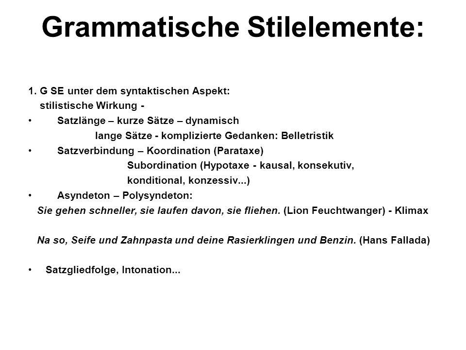 Grammatische Stilelemente: 1. G SE unter dem syntaktischen Aspekt: stilistische Wirkung - Satzlänge – kurze Sätze – dynamisch lange Sätze - komplizier