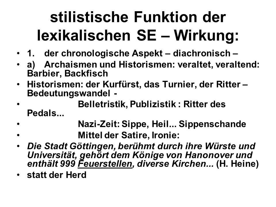 stilistische Funktion der lexikalischen SE – Wirkung: 1.der chronologische Aspekt – diachronisch – a)Archaismen und Historismen: veraltet, veraltend: